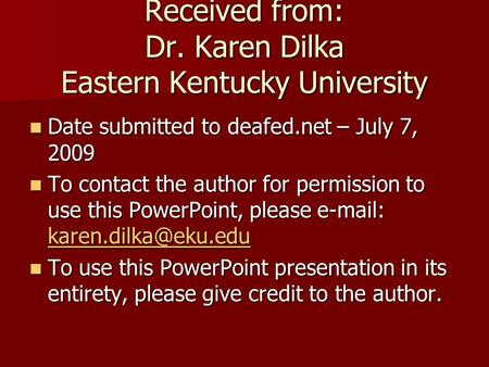 Received from: Dr. Karen Dilka Eastern Kentucky University Date submitted to deafed.net – July 7, 2009 Date submitted to deafed.net – July 7, 2009 To contact.