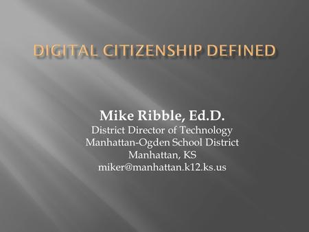 Mike Ribble, Ed.D. District Director of Technology Manhattan-Ogden School District Manhattan, KS