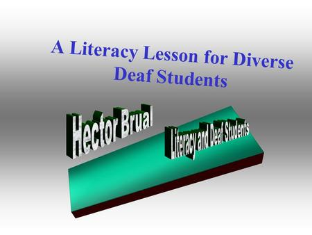 A Literacy Lesson for Diverse Deaf Students Hector Brual As an Asian-Deaf American, I realize the importance of developing lessons for diverse Deaf students.