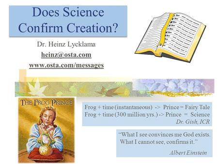 Does Science Confirm Creation? Dr. Heinz Lycklama  What I see convinces me God exists. What I cannot see, confirms.