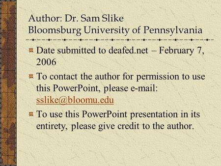 Author: Dr. Sam Slike Bloomsburg University of Pennsylvania Date submitted to deafed.net – February 7, 2006 To contact the author for permission to use.