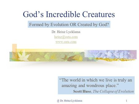@ Dr. Heinz Lycklama1 Gods Incredible Creatures Dr. Heinz Lycklama  The world in which we live is truly an amazing and wondrous.