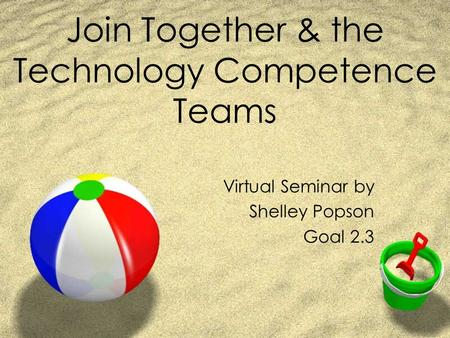 Join Together & the Technology Competence Teams Virtual Seminar by Shelley Popson Goal 2.3.