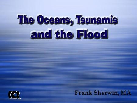 Frank Sherwin, MA. Thy way is in the sea, and thy path in the great waters, and thy footsteps are not known. Psalm 77:19.