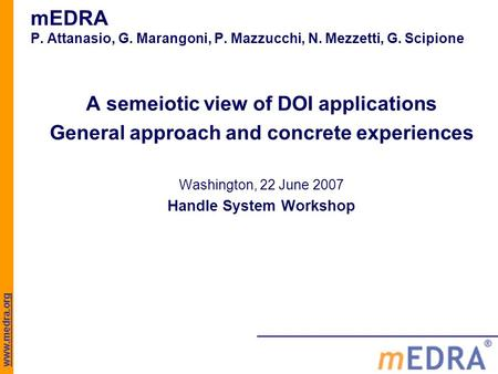 Www.medra.org mEDRA P. Attanasio, G. Marangoni, P. Mazzucchi, N. Mezzetti, G. Scipione A semeiotic view of DOI applications General approach and concrete.