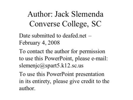 Author: Jack Slemenda Converse College, SC Date submitted to deafed.net – February 4, 2008 To contact the author for permission to use this PowerPoint,
