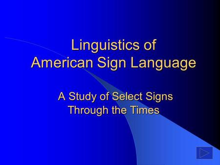 Linguistics of American Sign Language A Study of Select Signs Through the Times.