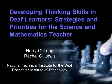 Developing Thinking Skills in Deaf Learners: Strategies and Priorities for the Science and Mathematics Teacher Harry G. Lang Rachel C. Lewis National Technical.