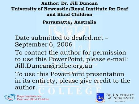 Author: Dr. Jill Duncan University of Newcastle/Royal Institute for Deaf and Blind Children Parramatta, Australia Date submitted to deafed.net – September.