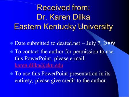 Received from: Dr. Karen Dilka Eastern Kentucky University Date submitted to deafed.net – July 7, 2009 To contact the author for permission to use this.