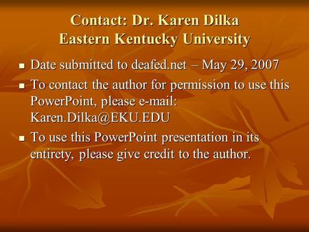Contact: Dr. Karen Dilka Eastern Kentucky University Date submitted to deafed.net – May 29, 2007 Date submitted to deafed.net – May 29, 2007 To contact.