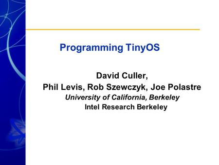 Programming TinyOS David Culler,