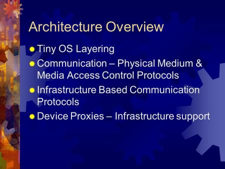 Architecture Overview Tiny OS Layering Communication – Physical Medium & Media Access Control Protocols Infrastructure Based Communication Protocols Device.