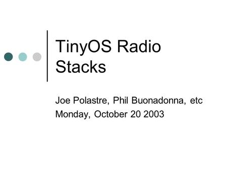 TinyOS Radio Stacks Joe Polastre, Phil Buonadonna, etc Monday, October 20 2003.