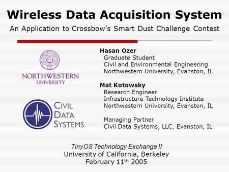Wireless Data Acquisition System An Application to Crossbows Smart Dust Challenge Contest TinyOS Technology Exchange II University of California, Berkeley.
