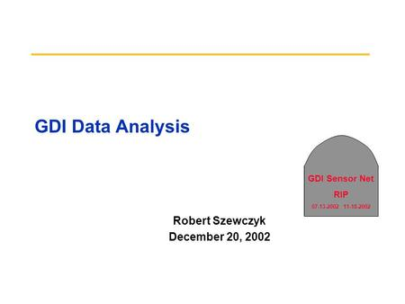 GDI Sensor Net RIP 07-13-2002 11-18-2002 GDI Data Analysis Robert Szewczyk December 20, 2002.