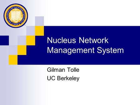 Nucleus Network Management System Gilman Tolle UC Berkeley.