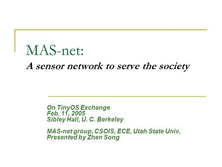 MAS-net: A sensor network to serve the society On TinyOS Exchange Feb. 11, 2005 Sibley Hall, U. C. Berkeley MAS-net group, CSOIS, ECE, Utah State Univ.