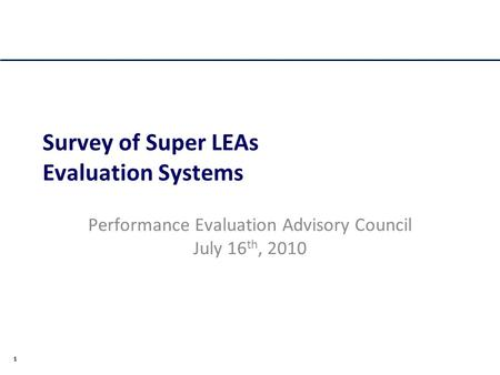 1 Survey of Super LEAs Evaluation Systems Performance Evaluation Advisory Council July 16 th, 2010.