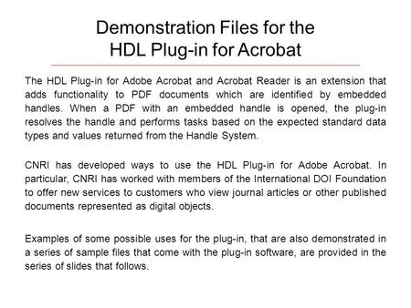 Demonstration Files for the HDL Plug-in for Acrobat The HDL Plug-in for Adobe Acrobat and Acrobat Reader is an extension that adds functionality to PDF.