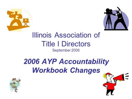 Illinois Association of Title I Directors September 2006 2006 AYP Accountability Workbook Changes.