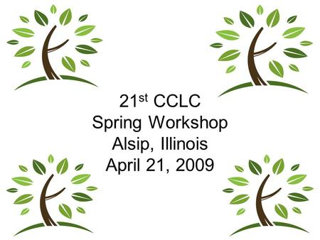 21 st CCLC Spring Workshop Alsip, Illinois April 21, 2009.
