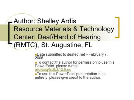 Author: Shelley Ardis Resource Materials & Technology Center: Deaf/Hard of Hearing (RMTC), St. Augustine, FL Date submitted to deafed.net – February 7,