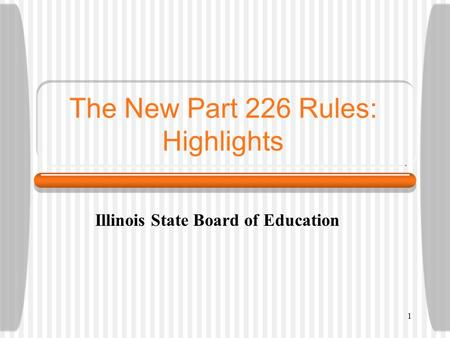 1 The New Part 226 Rules: Highlights Illinois State Board of Education.