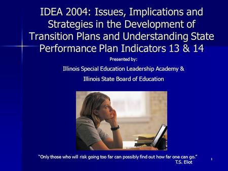 1 IDEA 2004: Issues, Implications and Strategies in the Development of Transition Plans and Understanding State Performance Plan Indicators 13 & 14 Only.