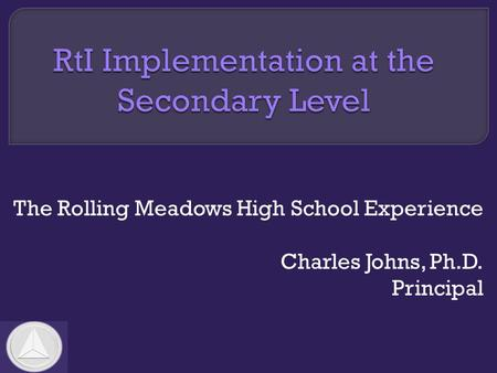 The Rolling Meadows High School Experience Charles Johns, Ph.D. Principal.