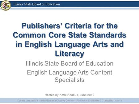 Publishers Criteria for the Common Core State Standards in English Language Arts and Literacy Illinois State Board of Education English Language Arts Content.