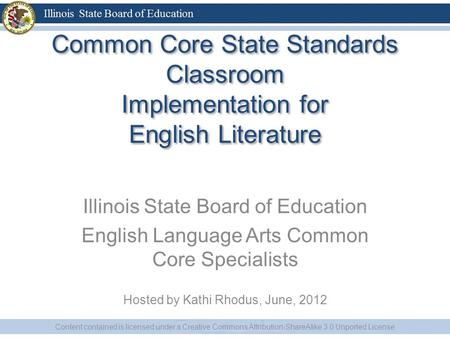 Common Core State Standards Classroom Implementation for English Literature Illinois State Board of Education English Language Arts Common Core Specialists.