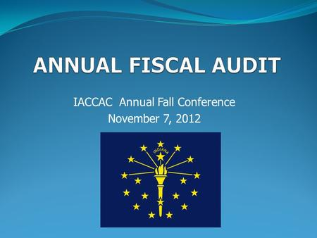 IACCAC Annual Fall Conference November 7, 2012. Audit Team Todd Sprinkle Phone:(317) 233-9588 Cell: (317) 690-6689