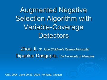 Augmented Negative Selection Algorithm with Variable-Coverage Detectors Zhou Ji, Zhou Ji, St. Jude Childrens Research Hospital Dipankar Dasgupta, Dipankar.