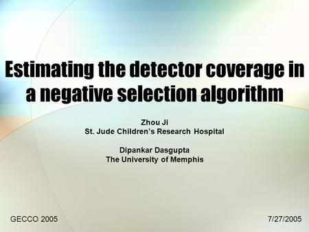 Estimating the detector coverage in a negative selection algorithm Zhou Ji St. Jude Childrens Research Hospital Dipankar Dasgupta The University of Memphis.
