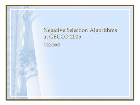 Negative Selection Algorithms at GECCO 2005 7/22/2005.