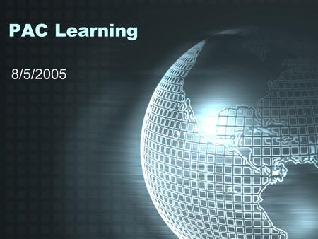 PAC Learning 8/5/2005. purpose Effort to understand negative selection algorithm from totally different aspects –Statistics –Machine learning What is.