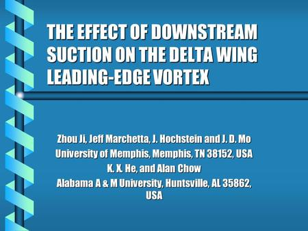 THE EFFECT OF DOWNSTREAM SUCTION ON THE DELTA WING LEADING-EDGE VORTEX Zhou Ji, Jeff Marchetta, J. Hochstein and J. D. Mo University of Memphis, Memphis,