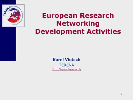 1 European Research Networking Development Activities Karel Vietsch TERENA