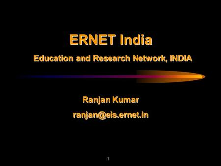 ERNET India   Education and Research Network, INDIA    Ranjan Kumar