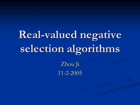 Real-valued negative selection algorithms Zhou Ji 11-2-2005.