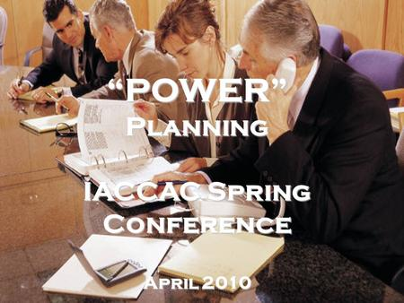 POWER Planning IACCAC Spring Conference April 2010.