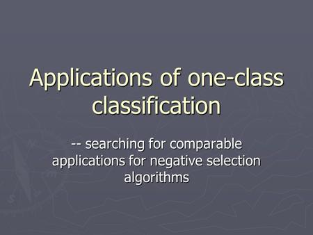 Applications of one-class classification -- searching for comparable applications for negative selection algorithms.