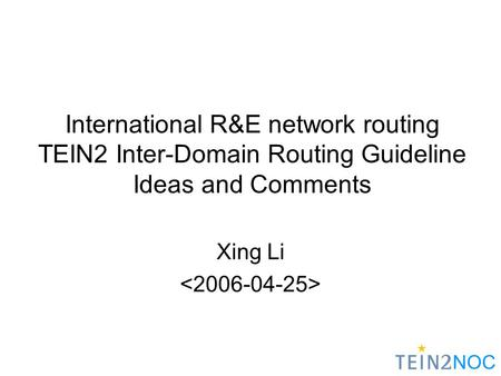 NOC International R&E network routing TEIN2 Inter-Domain Routing Guideline Ideas and Comments Xing Li.