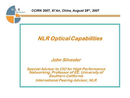 NLR Optical Capabilities John Silvester Special Advisor to CIO for High Performance Networking, Professor of EE, University of Southern California International.