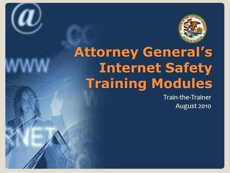 Attorney Generals Internet Safety Training Modules Train-the-Trainer August 2010.