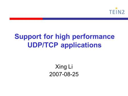 Support for high performance UDP/TCP applications Xing Li 2007-08-25.