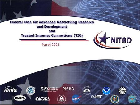 Federal Plan for Advanced Networking Research and Development and Trusted Internet Connections (TIC) March 2008.