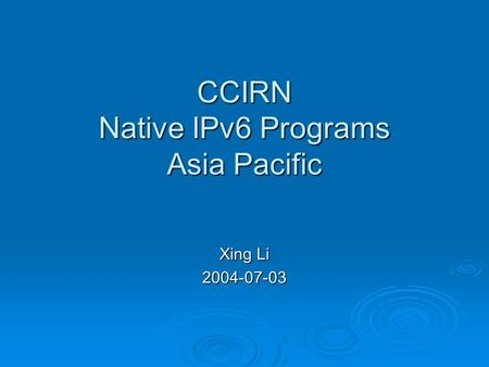 CCIRN Native IPv6 Programs Asia Pacific Xing Li 2004-07-03.