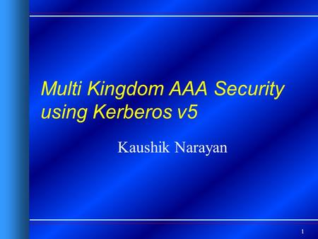 1 Multi Kingdom AAA Security using Kerberos v5 Kaushik Narayan.
